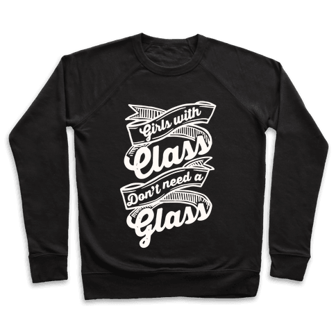 Girls With Class Don't Need A Glass Pullover
