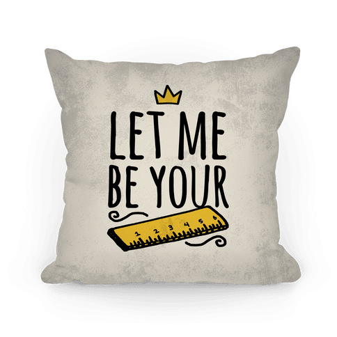 Let Me Be Your Ruler (Pillow) Pillow