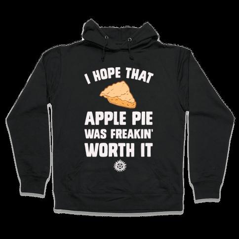 I Hope That Apple Pie Was Freakin' Worth It Hooded Sweatshirt