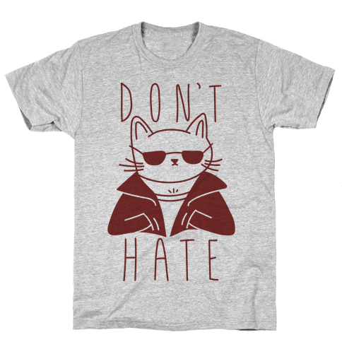 Don't Hate Mens T-Shirt