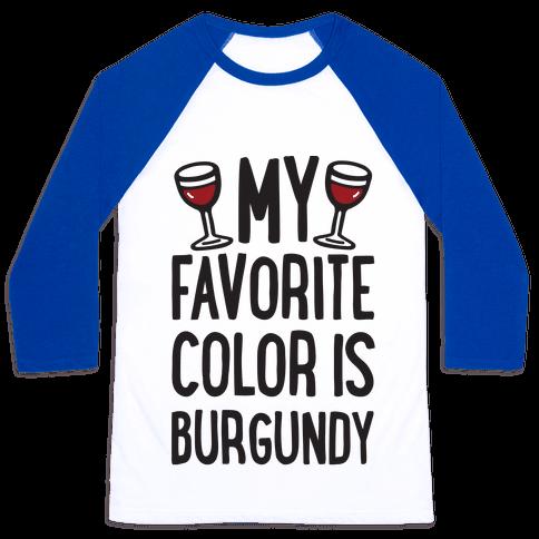 My Favorite Color Is Burgundy Baseball Tee