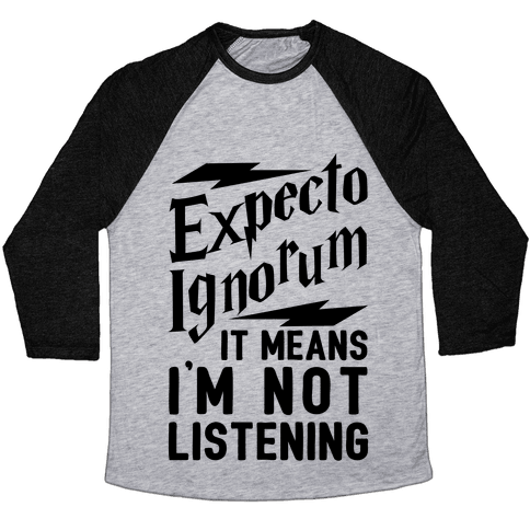 Expecto Ignorum - It Means I'm Not Listening Baseball Tee