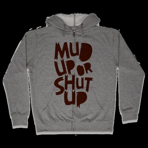 Mud Up or Shut Up Zip Hoodie