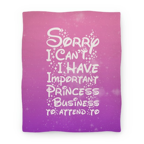 Sorry I Can't I Have Important Princess Business to Attend To Blanket