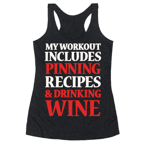 My Workout Includes Pinning Recipes And Drinking Wine Racerback Tank Top
