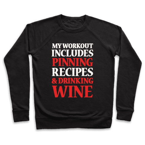 My Workout Includes Pinning Recipes And Drinking Wine Pullover