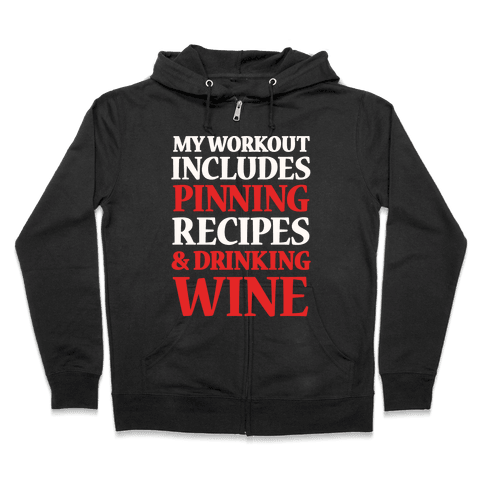 My Workout Includes Pinning Recipes And Drinking Wine Zip Hoodie
