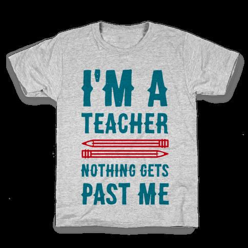 I'm a Teacher! Nothing Gets Past Me! Kids T-Shirt