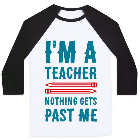 I'm a Teacher! Nothing Gets Past Me! Baseball Tee