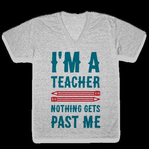 I'm a Teacher! Nothing Gets Past Me! V-Neck Tee Shirt