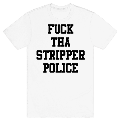 F*** Tha Stripper Police Mens T-Shirt