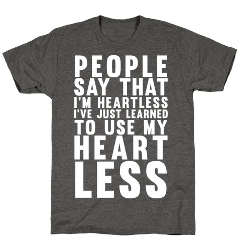 People say I'm Heartless T-Shirt
