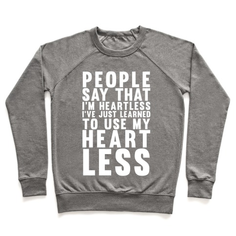 People say I'm Heartless Pullover