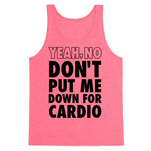 Yeah, No (Don't Put Me Down For Cardio) (Neon Tank) Tank Top