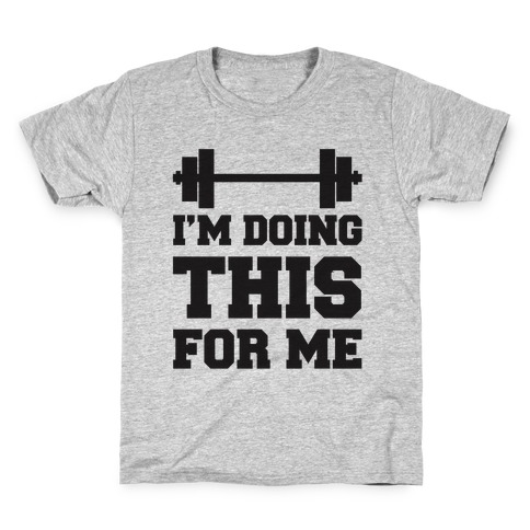 I'm Doing This For Me Kids T-Shirt