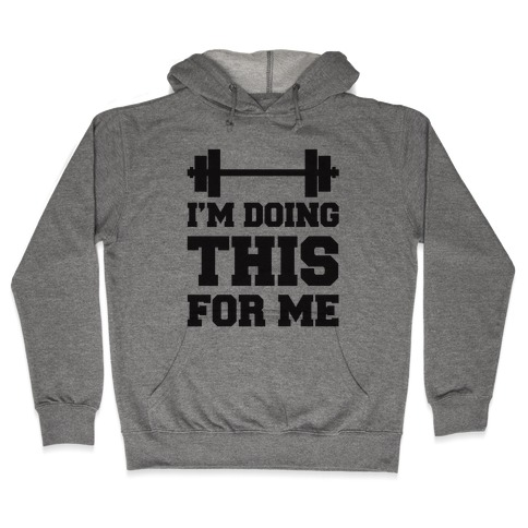 I'm Doing This For Me Hooded Sweatshirt