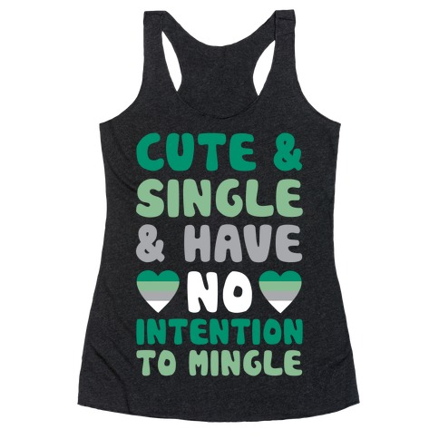 Cute And Single And Have No Intention To Mingle Racerback Tank Top