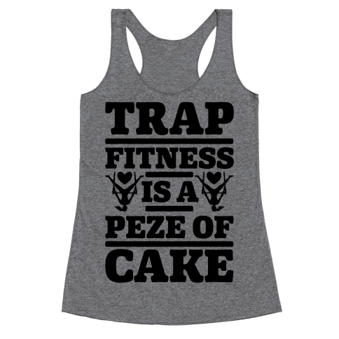 Trap Fitness is a Peze of Cake Racerback Tank Top