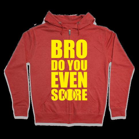Bro Do You Even Score (Softball) Zip Hoodie