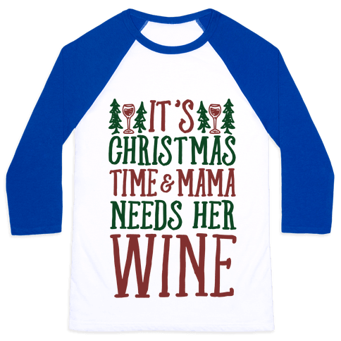 It's Christmas Time & Mama Needs Her Wine Baseball Tee