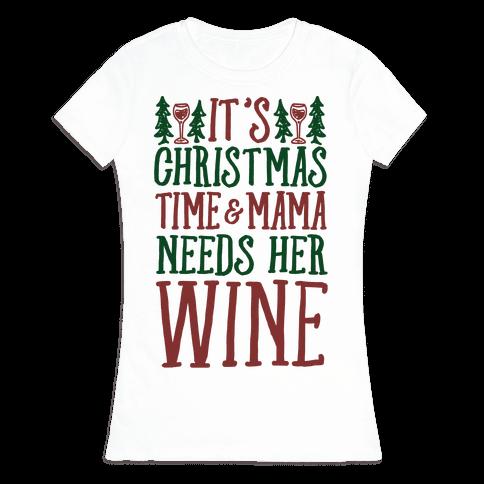 It's Christmas Time & Mama Needs Her Wine Womens T-Shirt