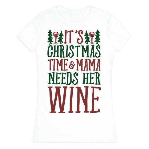 It's Christmas Time & Mama Needs Her Wine Womens T-Shirt