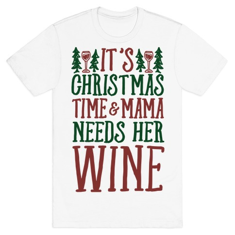 It's Christmas Time & Mama Needs Her Wine T-Shirt