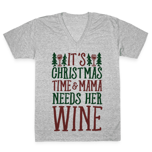 It's Christmas Time & Mama Needs Her Wine V-Neck Tee Shirt