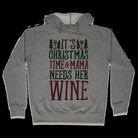 It's Christmas Time & Mama Needs Her Wine Hooded Sweatshirt