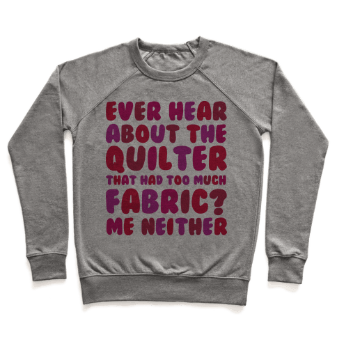 Ever Hear About The Quilter That Had Too Much Fabric? Pullover