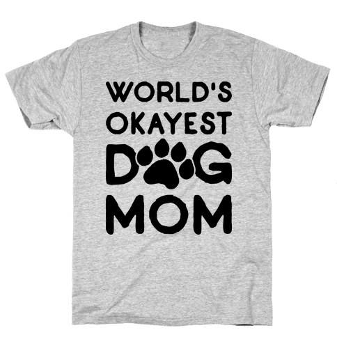 World's Okayest Dog Mom Mens T-Shirt