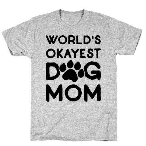 World's Okayest Dog Mom Mens T-Shirt