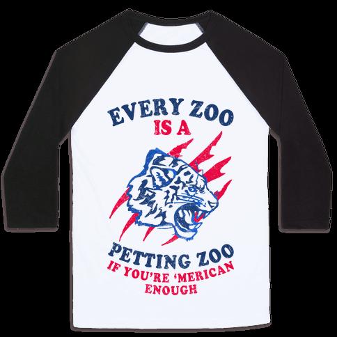 Every Zoo Is A Petting Zoo Baseball Tee