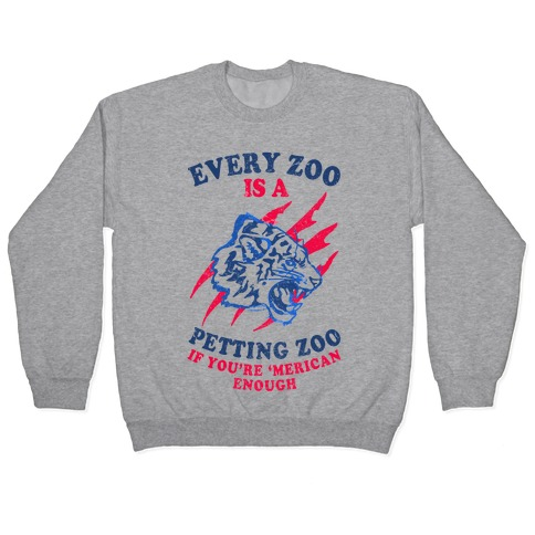 Every Zoo Is A Petting Zoo Pullover