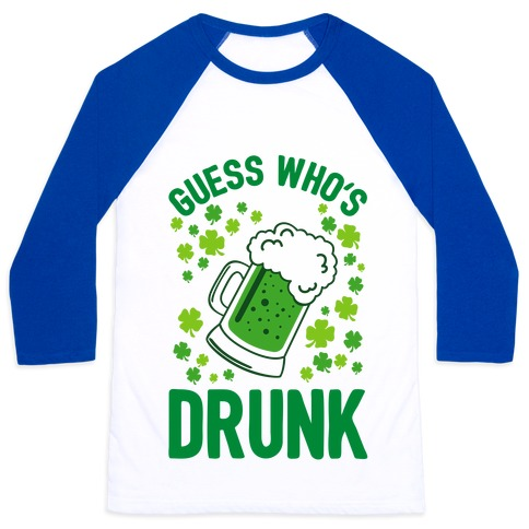 Guess Who's Drunk- St. Patrick's Day Baseball Tee