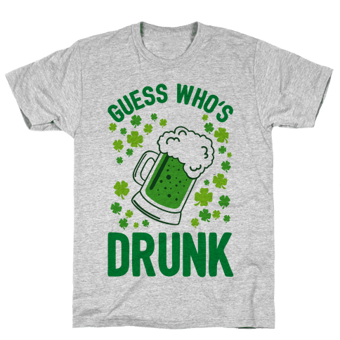 Guess Who's Drunk- St. Patrick's Day Mens T-Shirt