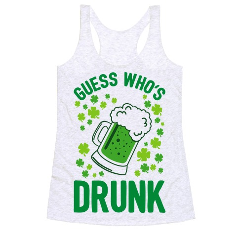 Guess Who's Drunk- St. Patrick's Day Racerback Tank Top