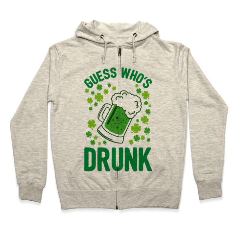 Guess Who's Drunk- St. Patrick's Day Zip Hoodie