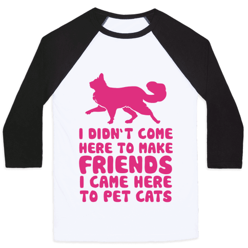 I'm Not Here To Make Friends I'm Here To Pet Cats Baseball Tee