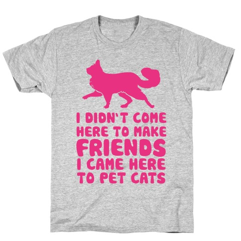 I'm Not Here To Make Friends I'm Here To Pet Cats Mens T-Shirt