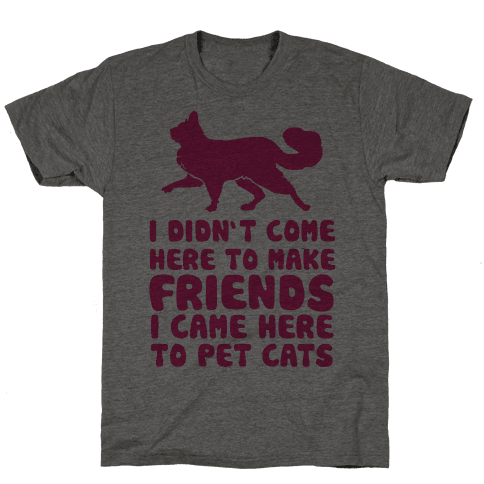 I'm Not Here To Make Friends I'm Here To Pet Cats