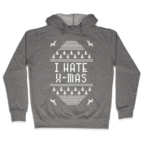 I Hate Xmas Hooded Sweatshirt