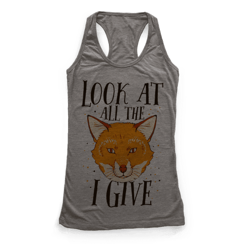 Look At All The Fox I Give Racerback Tank Top