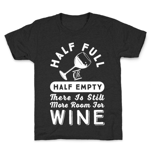 Half Full Or Half Empty There Is Still More Room For Wine Kids T-Shirt