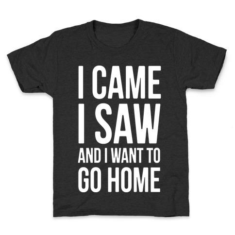 I Came I Saw And I Want To Go Home Kids T-Shirt