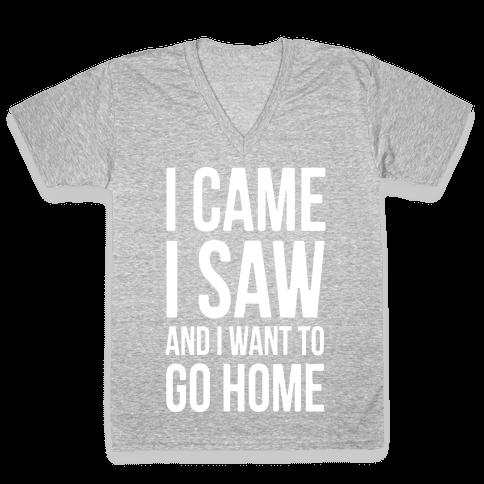 I Came I Saw And I Want To Go Home V-Neck Tee Shirt