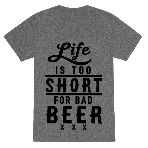 Life Is Too Short For Bad Beer V-Neck Tee Shirt