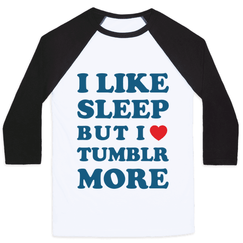 I Like Sleep But I Like Tumblr More Baseball Tee