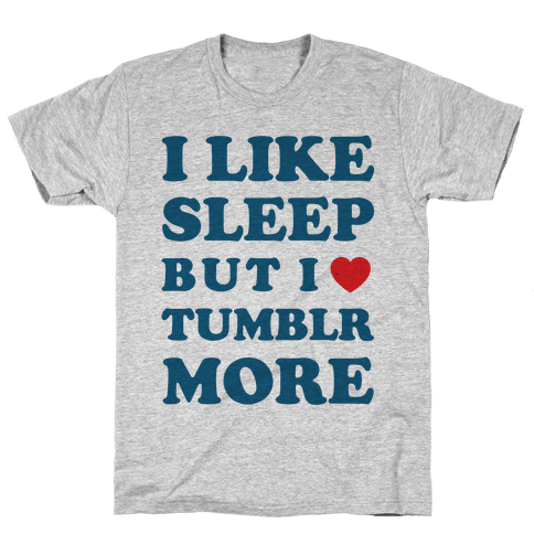 I Like Sleep But I Like Tumblr More Mens T-Shirt