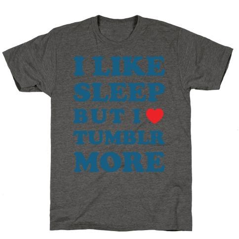 I Like Sleep But I Like Tumblr More T-Shirt